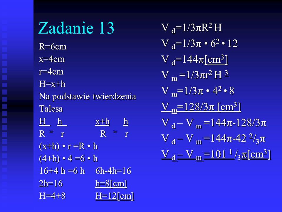 Zadanie 13 V d=1/3πR2 H V d=1/3π • 62 • 12 V d=144π[cm3]